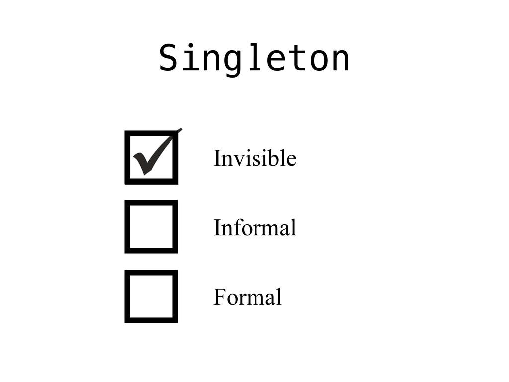 Singleton Invisible Informal Formal