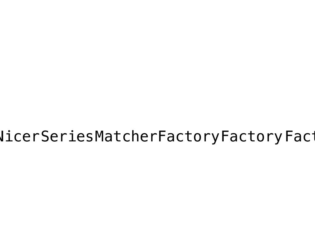 MatcherFactory Series Factory Nicer Fact