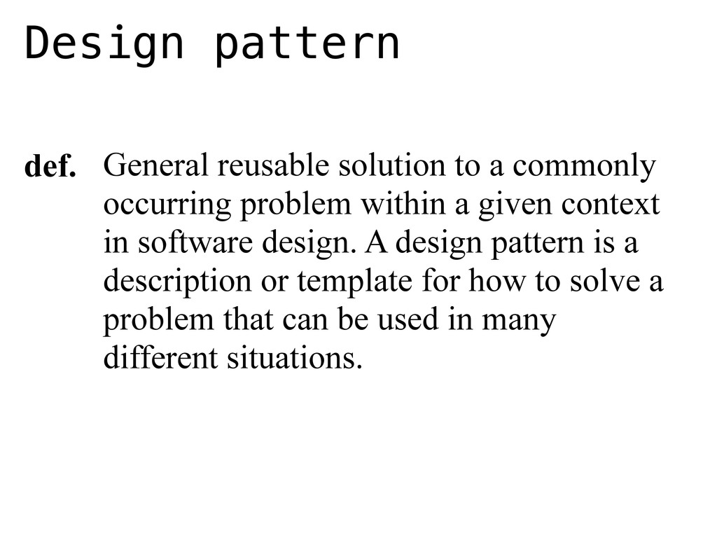Design pattern def. General reusable solution t...
