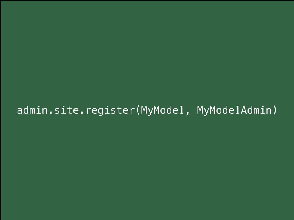 admin.site.register(MyModel, MyModelAdmin)