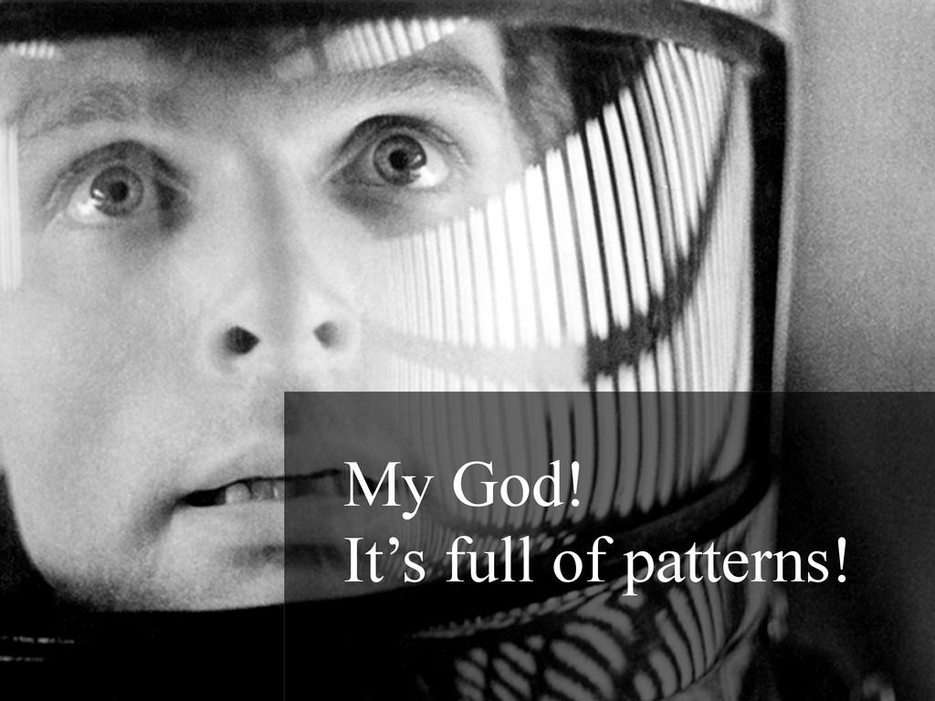 My God! It's full of patterns!
