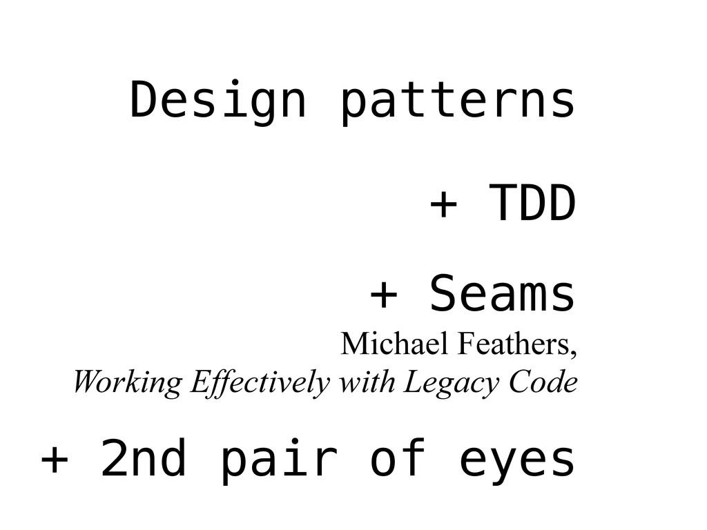 Design patterns + TDD + Seams Michael Feathers,...