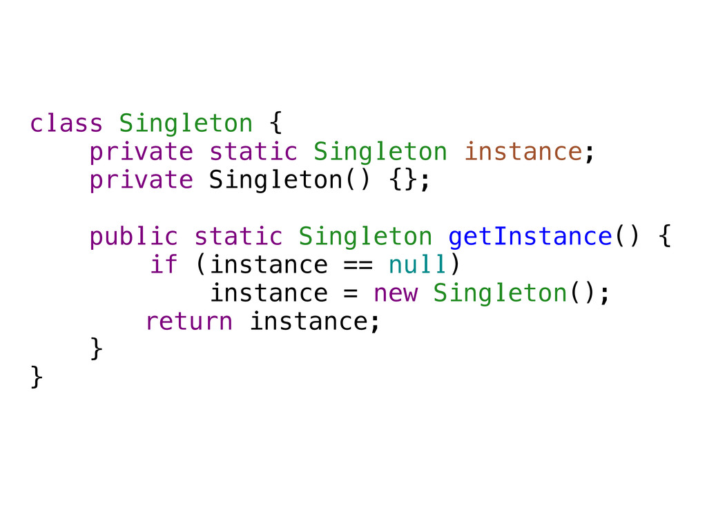 class Singleton { private static Singleton inst...