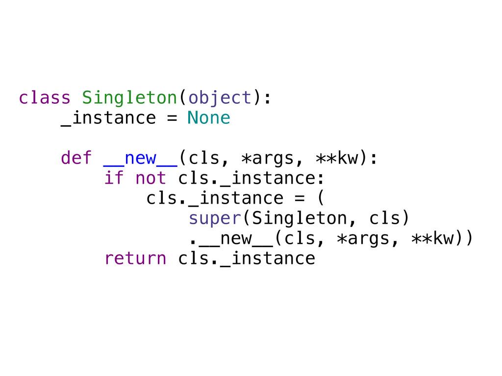class Singleton(object): _instance = None def _...