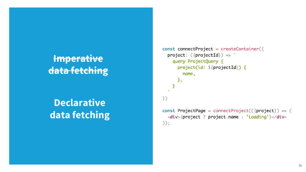 16 Imperative data fetching Declarative data fe...