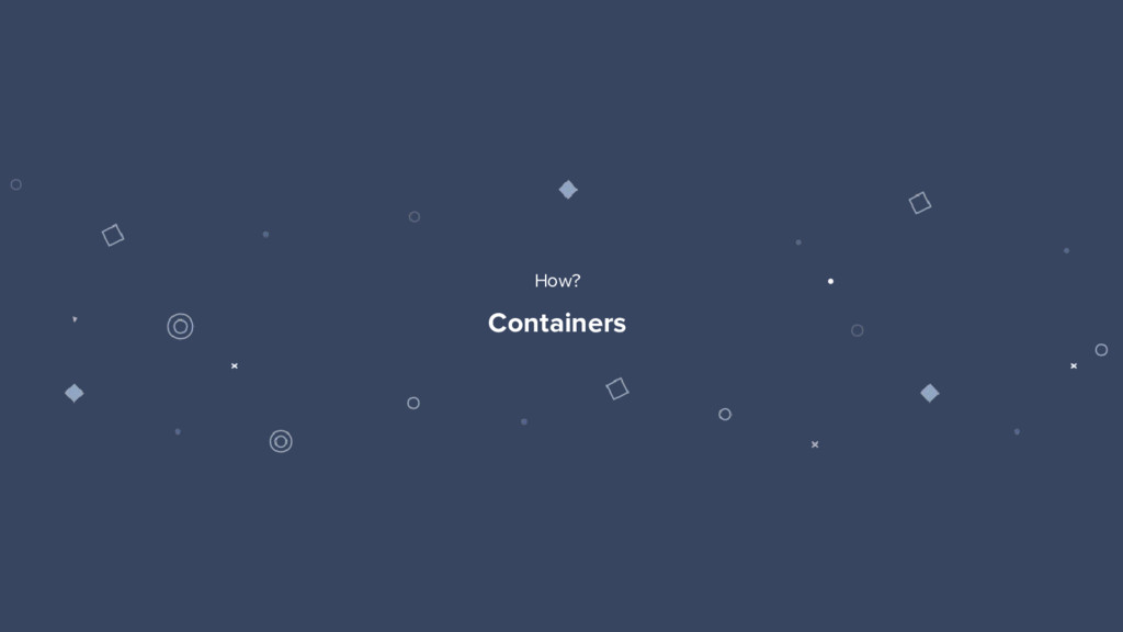 40 Containers How?