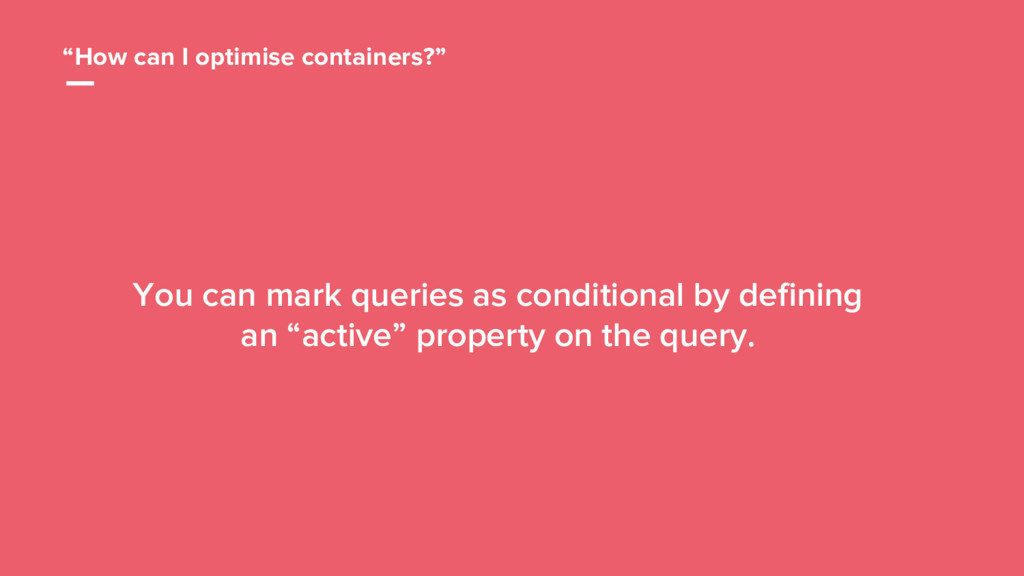 "47 ""How can I optimise containers?"" You can mar..."