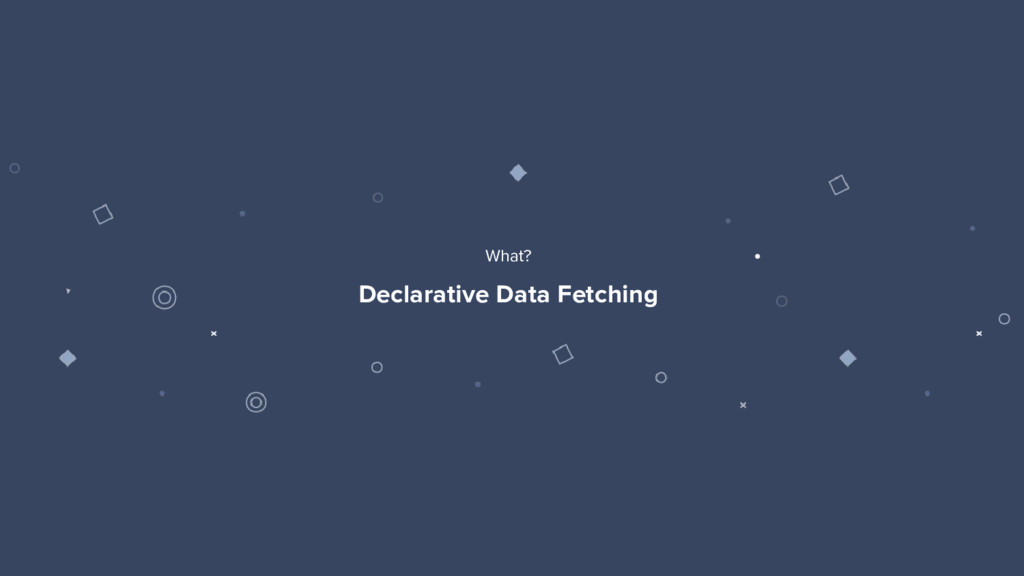 10 Declarative Data Fetching What?