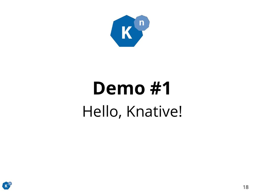 Demo #1 Hello, Knative! 18