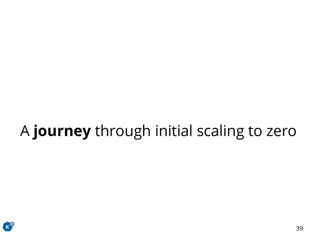 A journey through initial scaling to zero 39