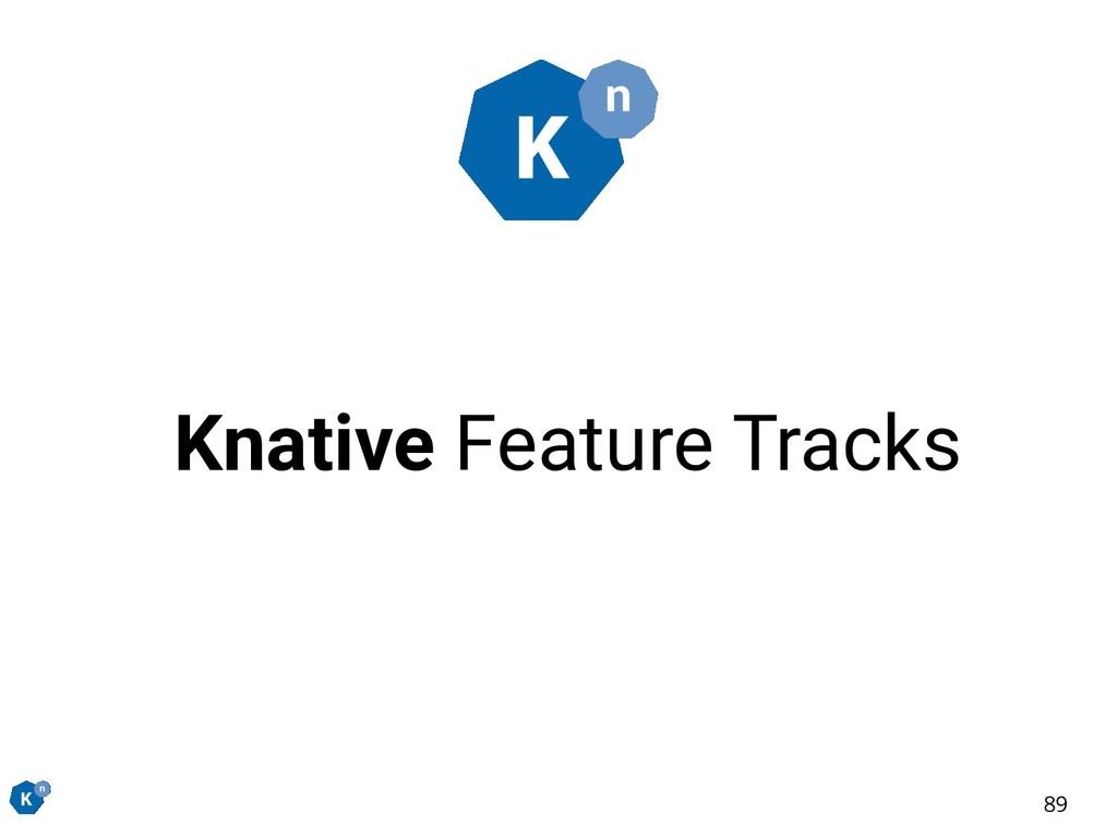 Knative Feature Tracks 89