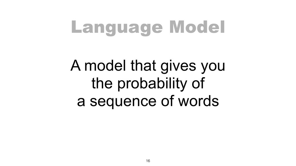 Language Model A model that gives you the proba...