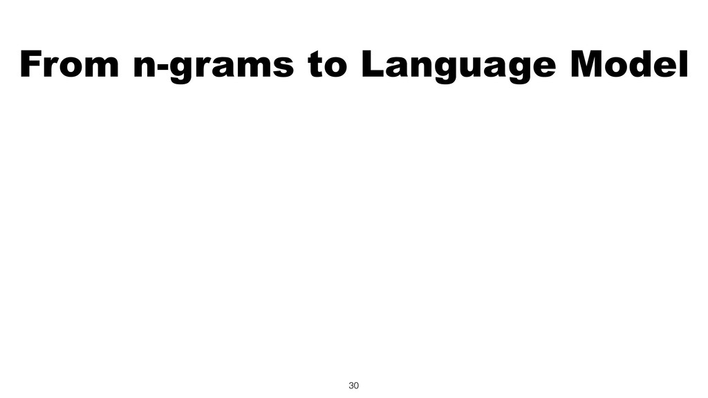 From n-grams to Language Model 30