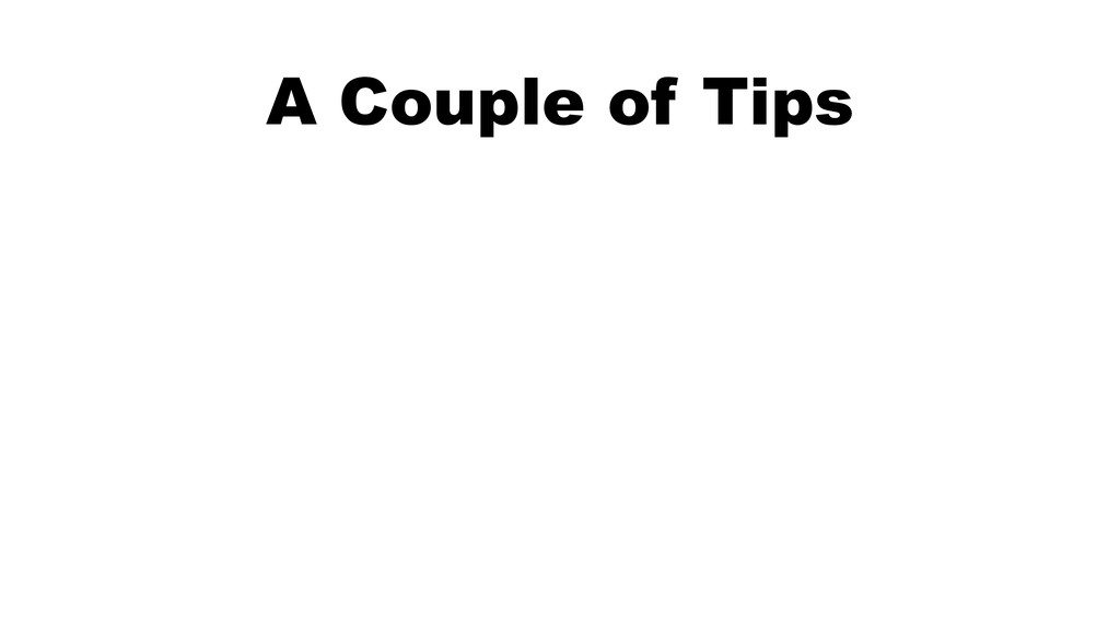 A Couple of Tips