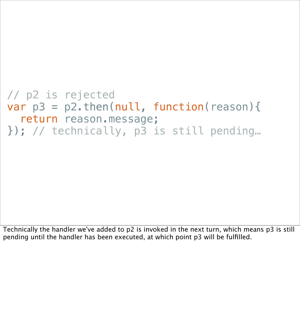 // p2 is rejected var p3 = p2.then(null, functi...