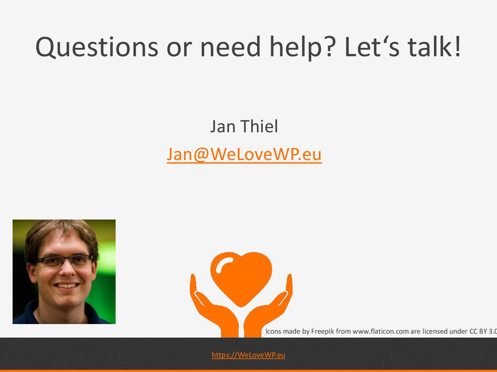 Questions or need help? Let's talk! Jan Thiel J...