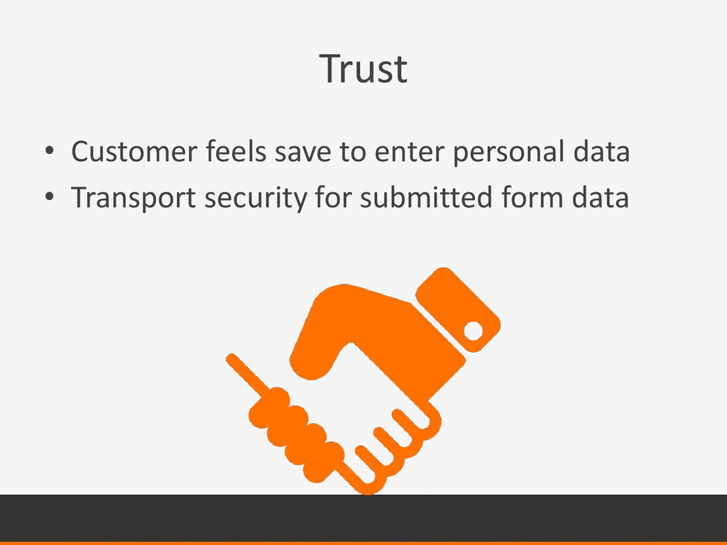 Trust • Customer feels save to enter personal d...