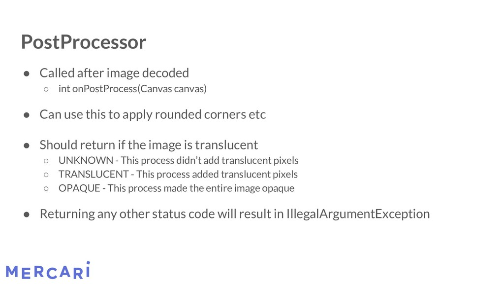 PostProcessor ● Called after image decoded ○ in...