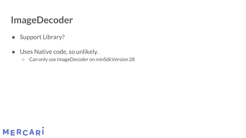 ImageDecoder ● Support Library? ● Uses Native c...