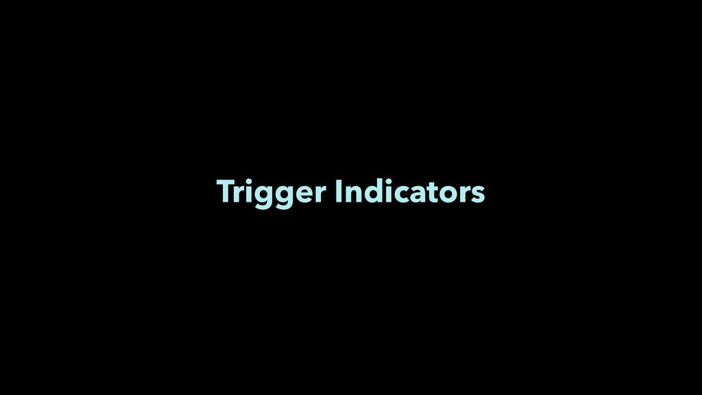 Trigger Indicators