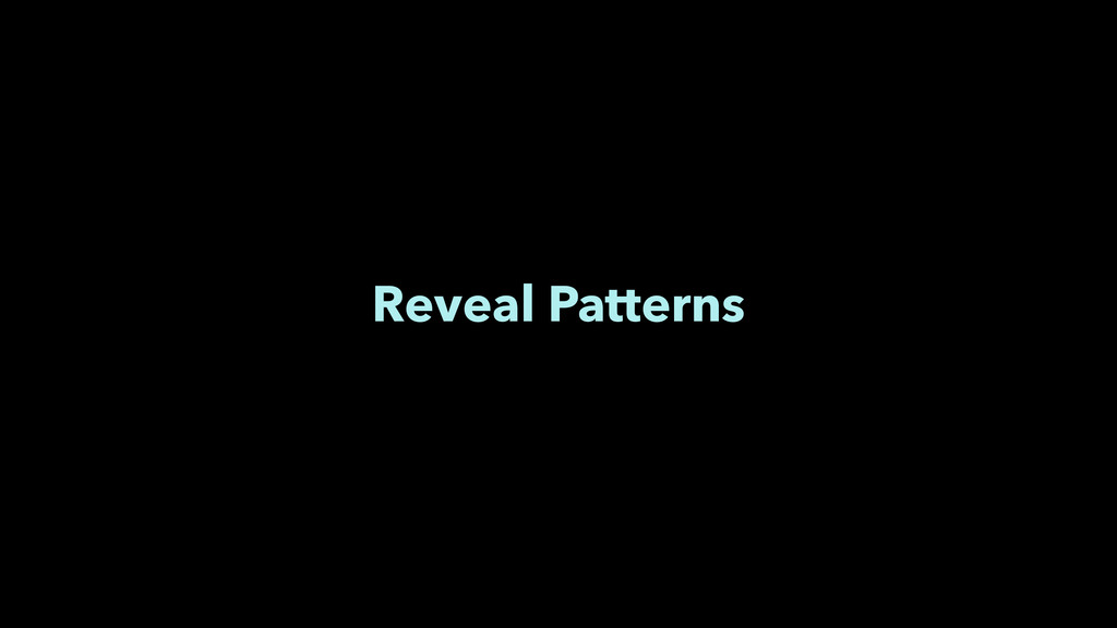 Reveal Patterns