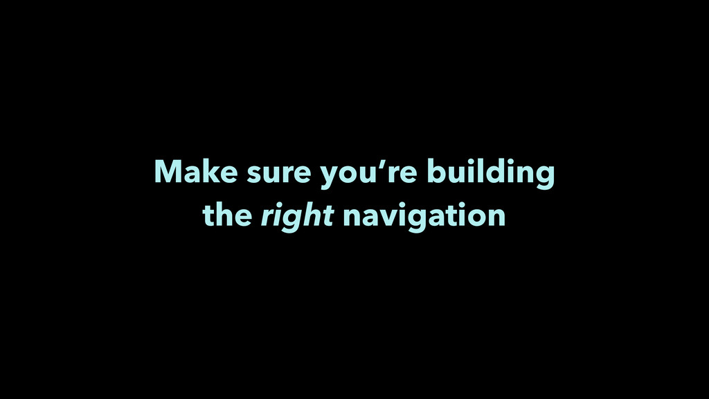 Make sure you're building the right navigation