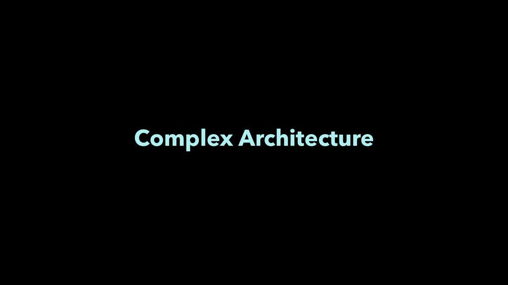 Complex Architecture