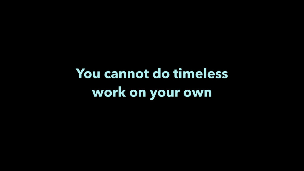 You cannot do timeless