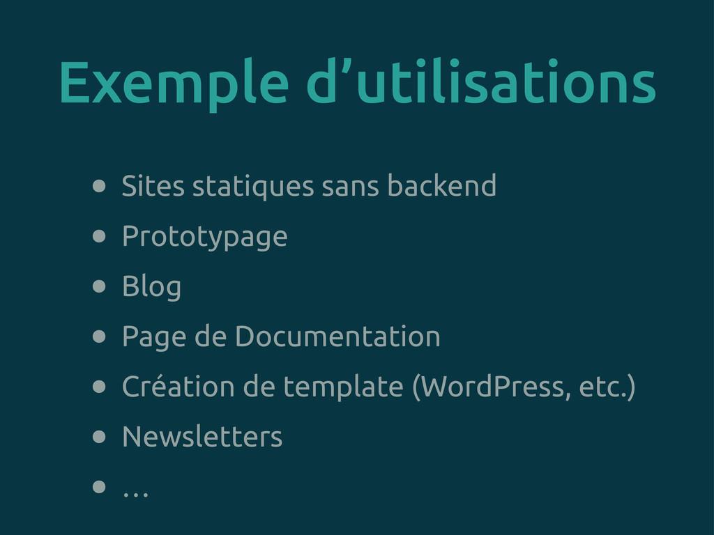 • Sites statiques sans backend • Prototypage • ...