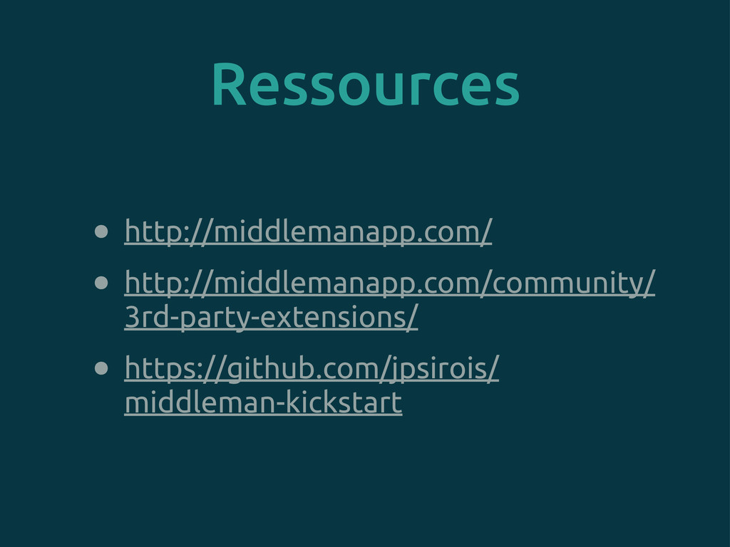 Ressources • http://middlemanapp.com/ • http://...