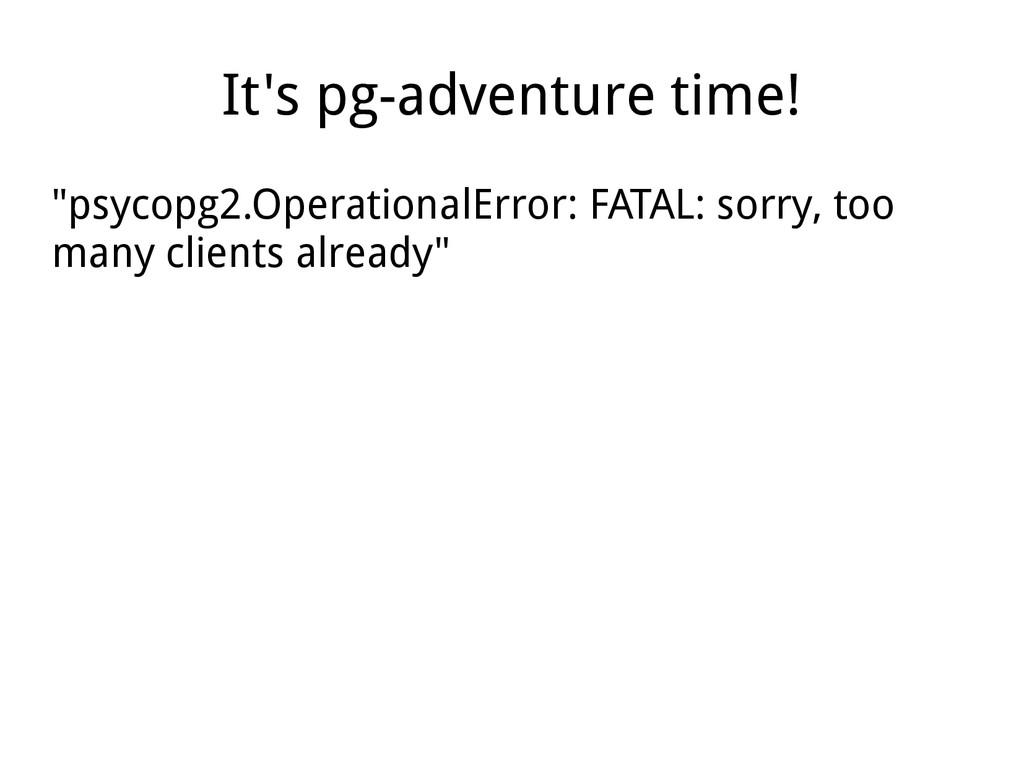 "It's pg-adventure time! ""psycopg2.OperationalEr..."