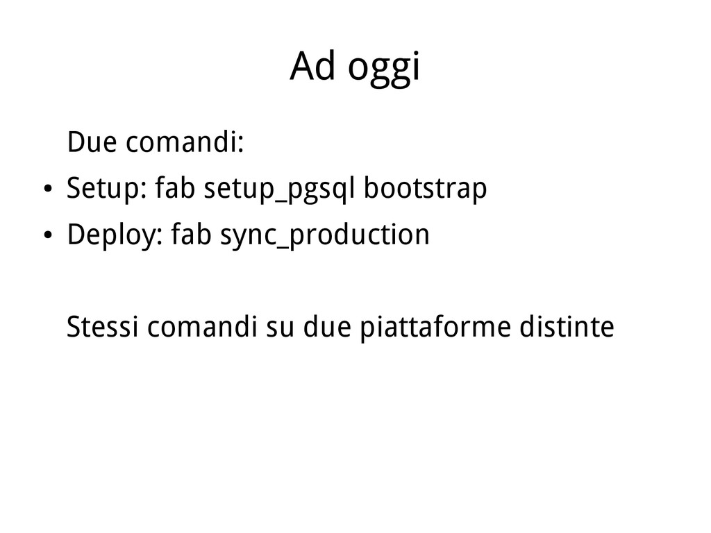 Ad oggi Due comandi: ● Setup: fab setup_pgsql b...