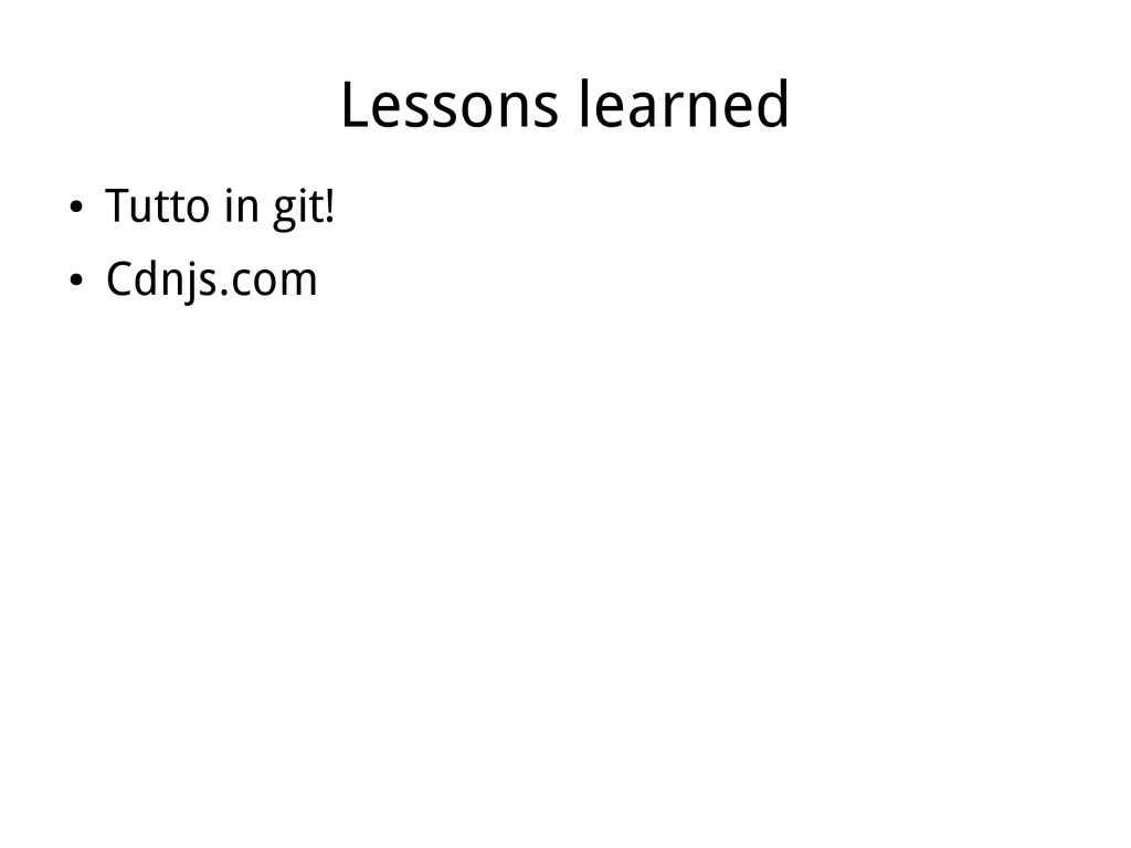 Lessons learned ● Tutto in git! ● Cdnjs.com