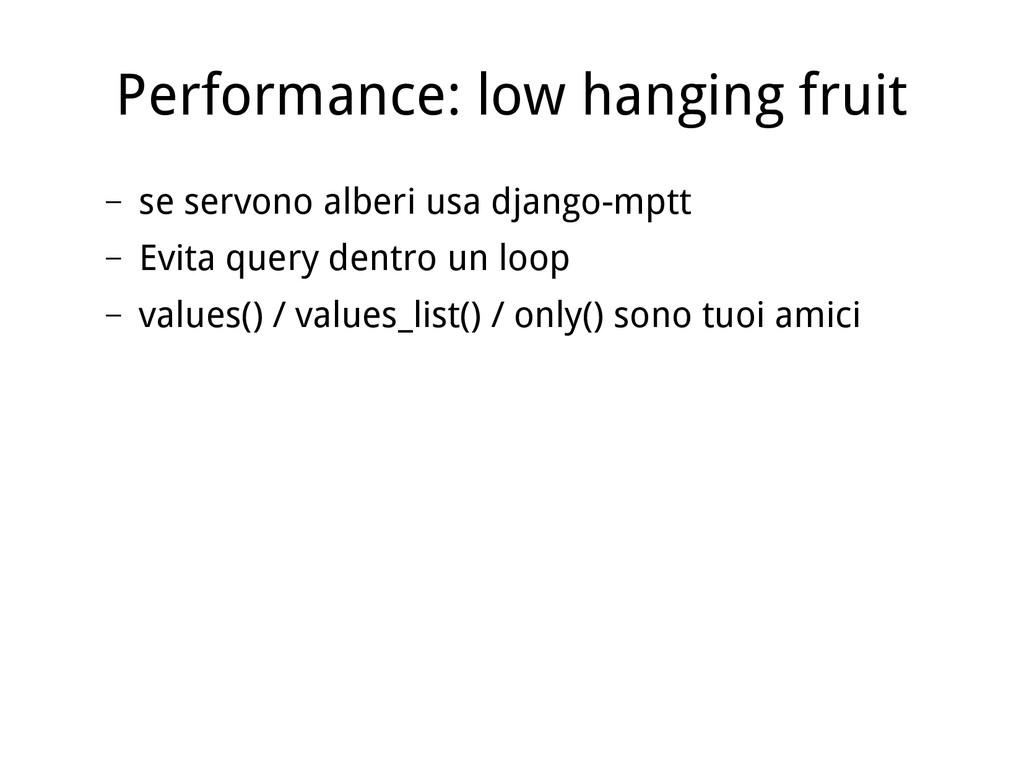 Performance: low hanging fruit – se servono alb...