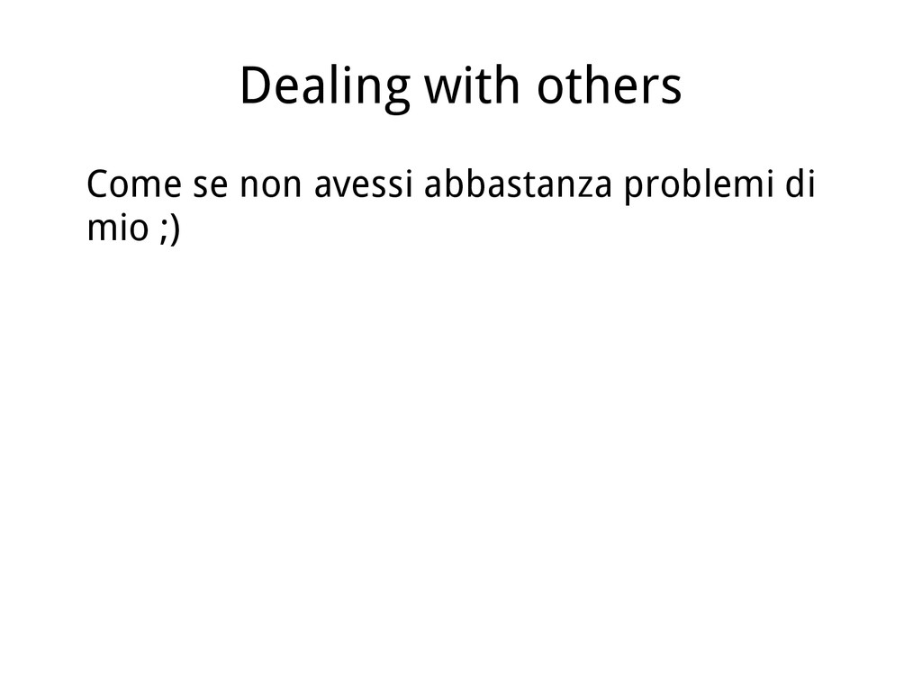 Dealing with others Come se non avessi abbastan...