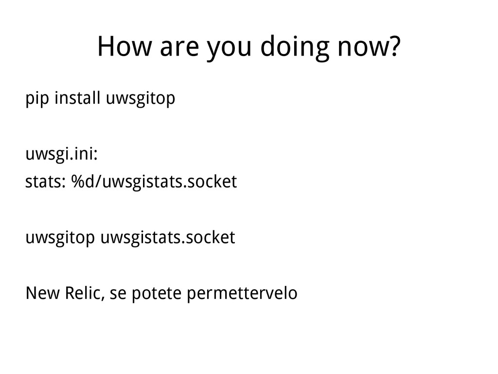 How are you doing now? pip install uwsgitop uws...