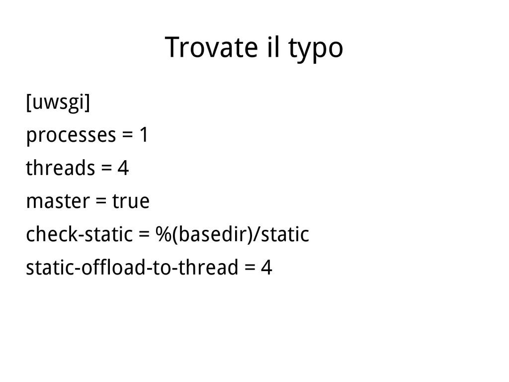 Trovate il typo [uwsgi] processes = 1 threads =...