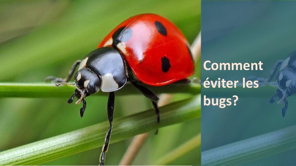 Comment éviter les bugs?