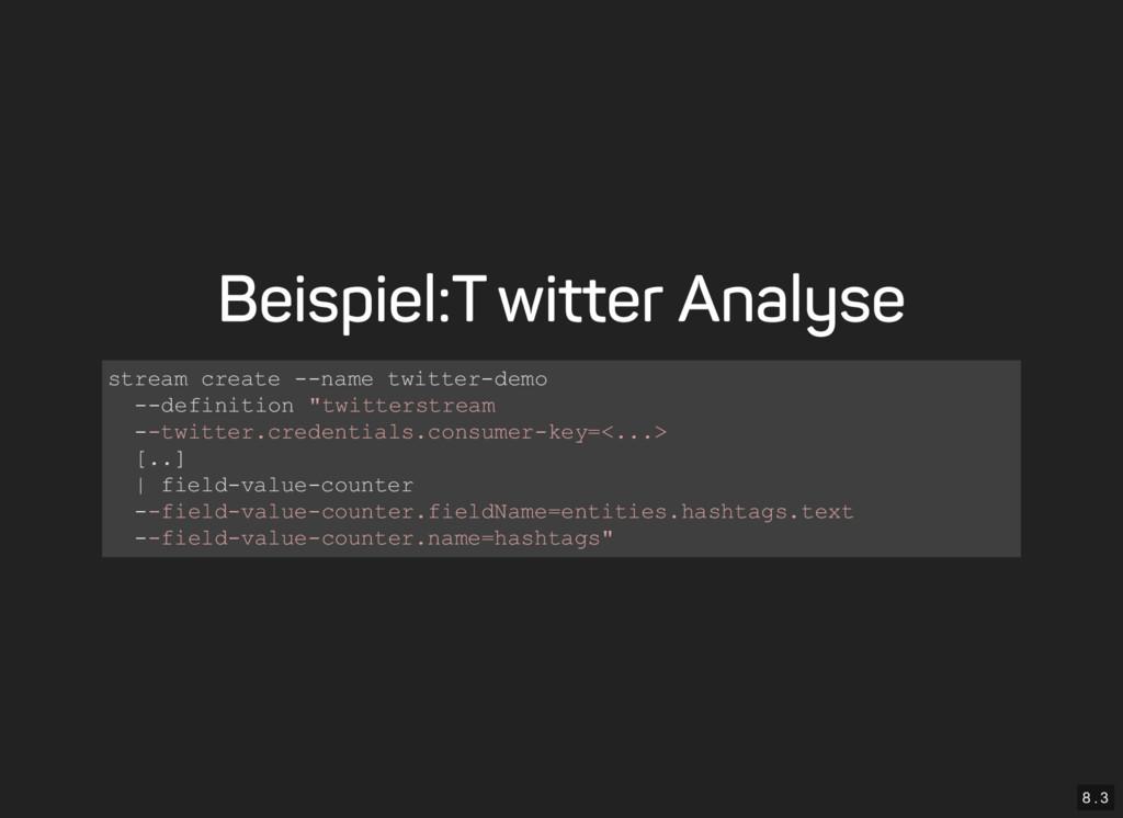 8 . 3 Beispiel: Twitter Analyse stream create -...