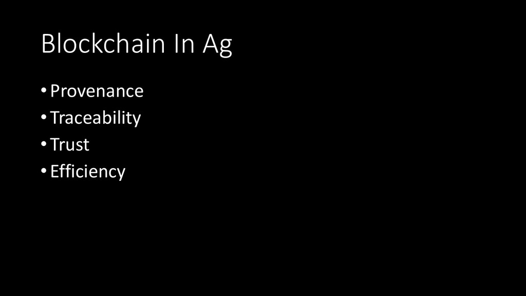 Blockchain In Ag •Provenance •Traceability •Tru...