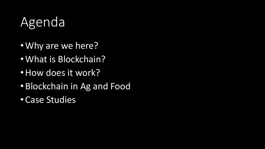 Agenda •Why are we here? •What is Blockchain? •...