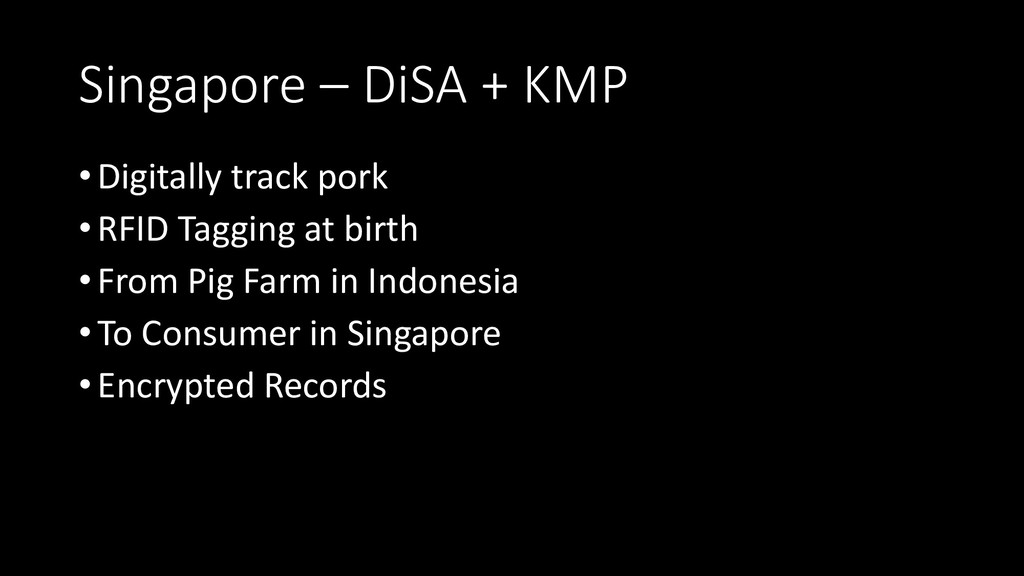 Singapore – DiSA + KMP •Digitally track pork •R...