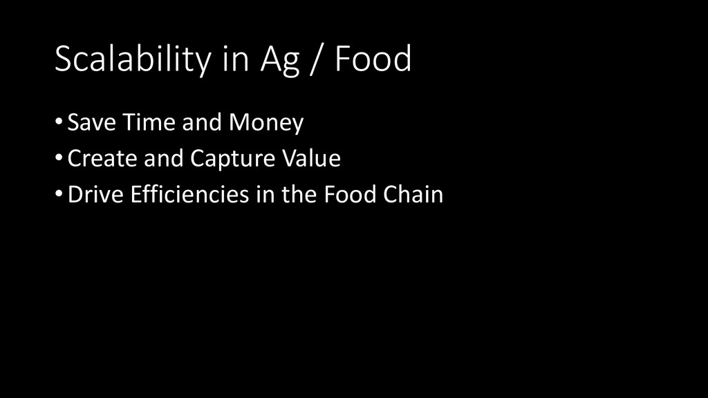 Scalability in Ag / Food •Save Time and Money •...