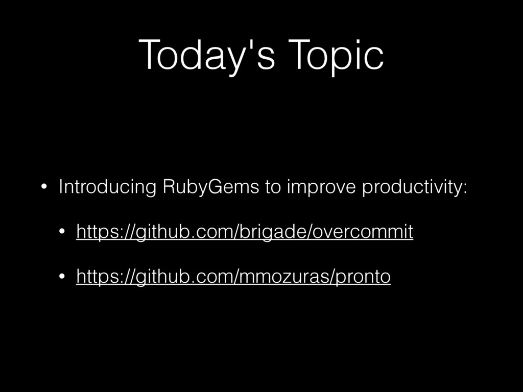 Today's Topic • Introducing RubyGems to improve...