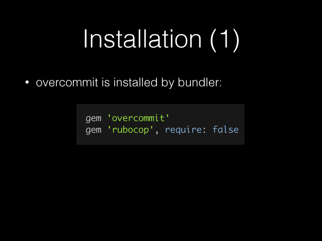 Installation (1) • overcommit is installed by b...