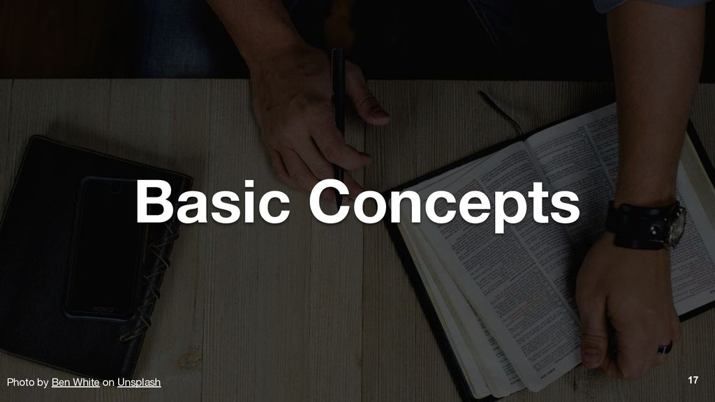 17 Basic Concepts Photo by Ben White on Unsplash