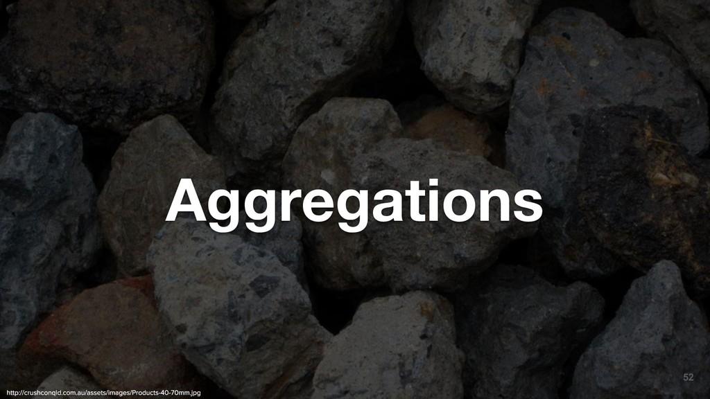 52 Aggregations