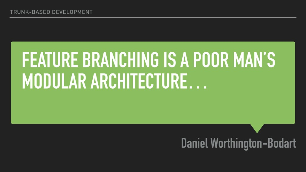 FEATURE BRANCHING IS A POOR MAN'S MODULAR ARCHI...