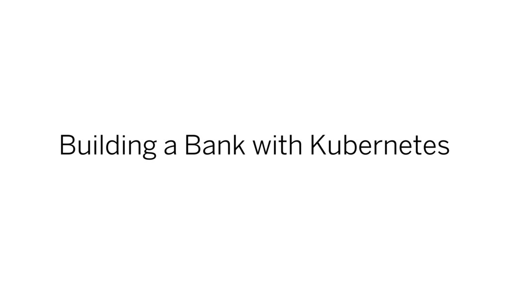 Building a Bank with Kubernetes