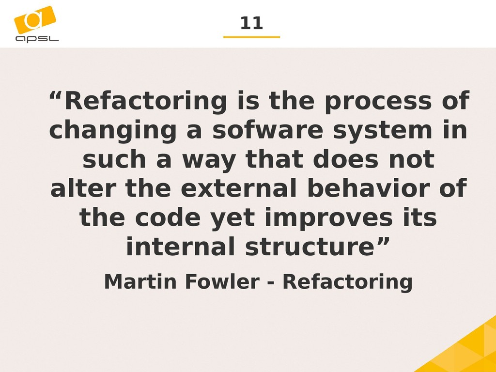 """11 """"Refactoring is the process of changing a so..."""